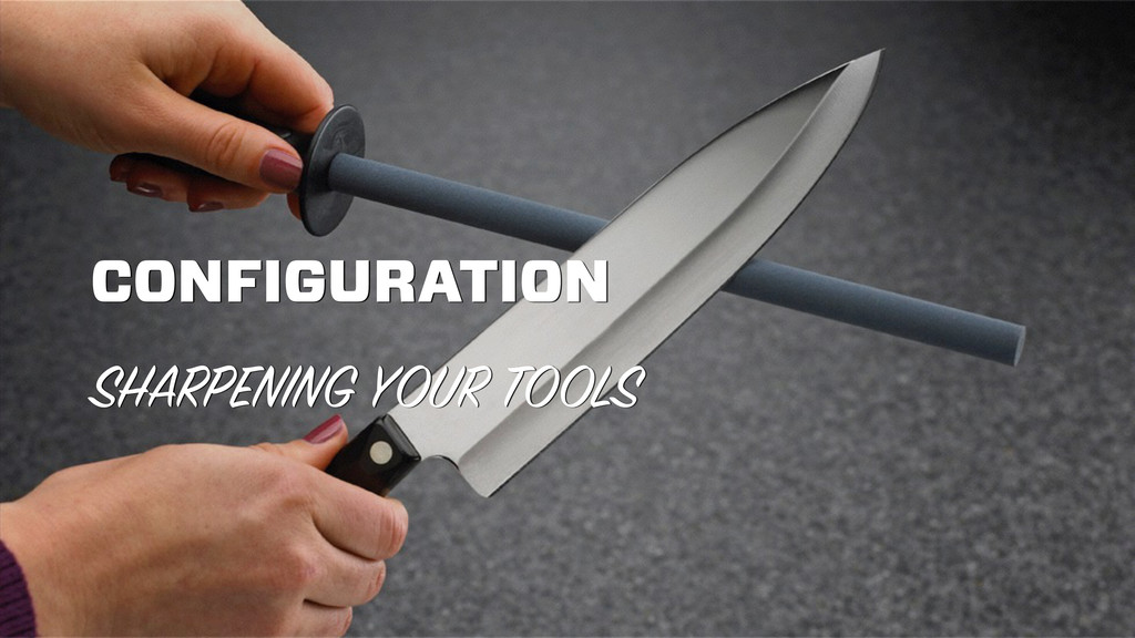 CONFIGURATION SHARPENING YOUR TOOLS