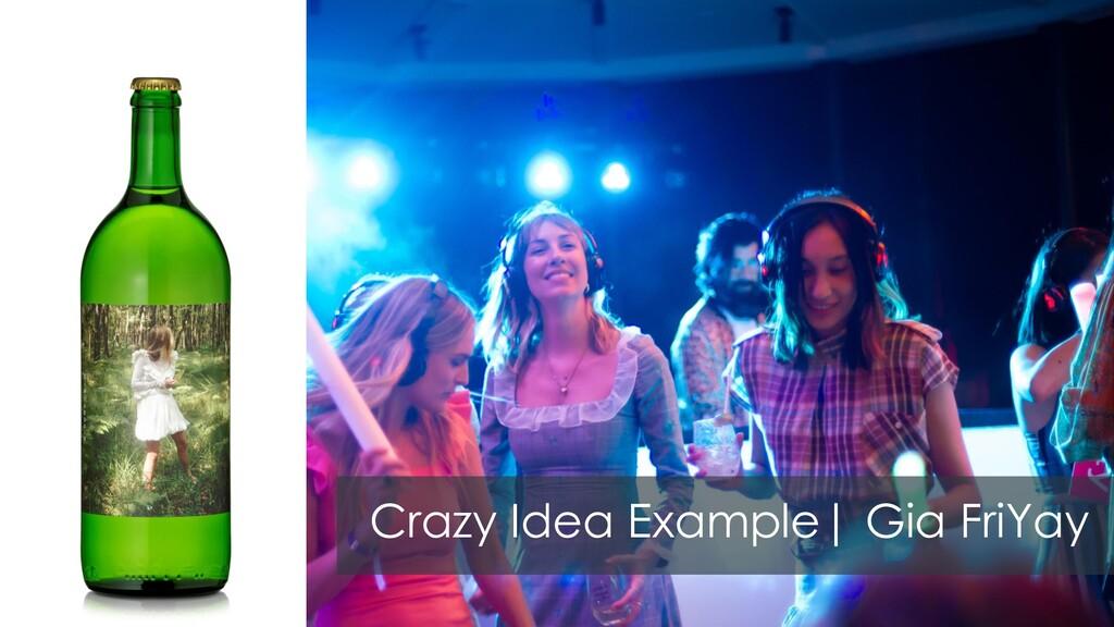 Crazy Idea Example| Gia FriYay