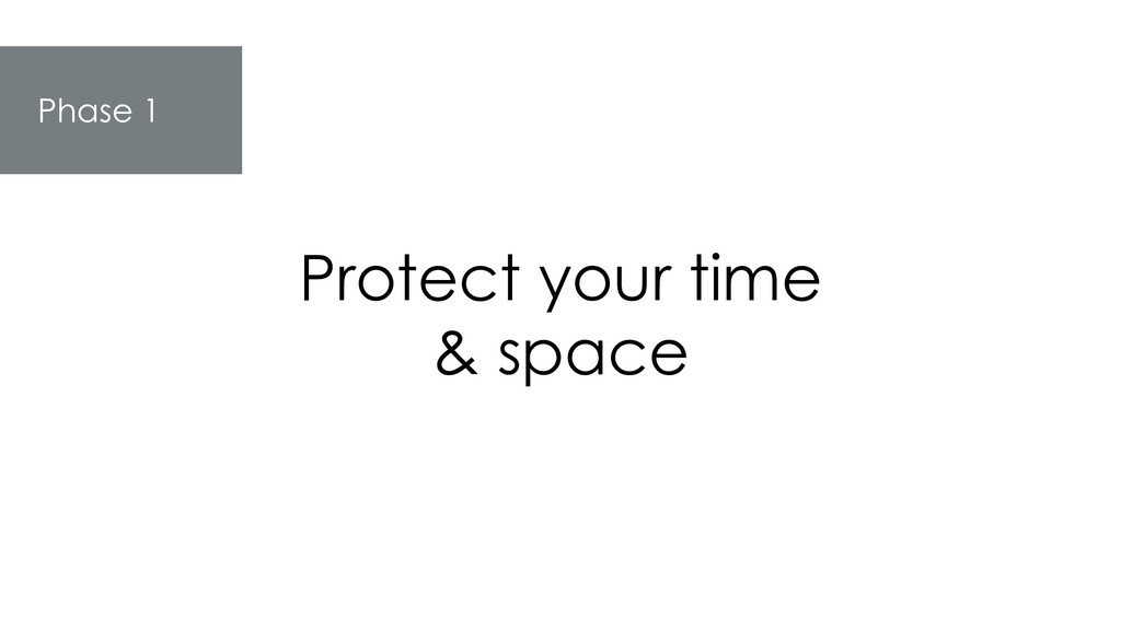 Phase 1 Protect your time & space