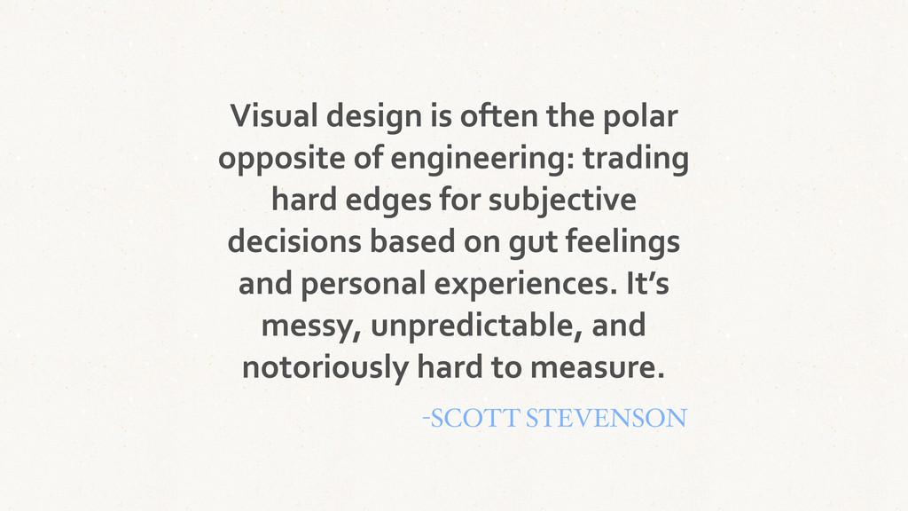 Visual design is often the polar...