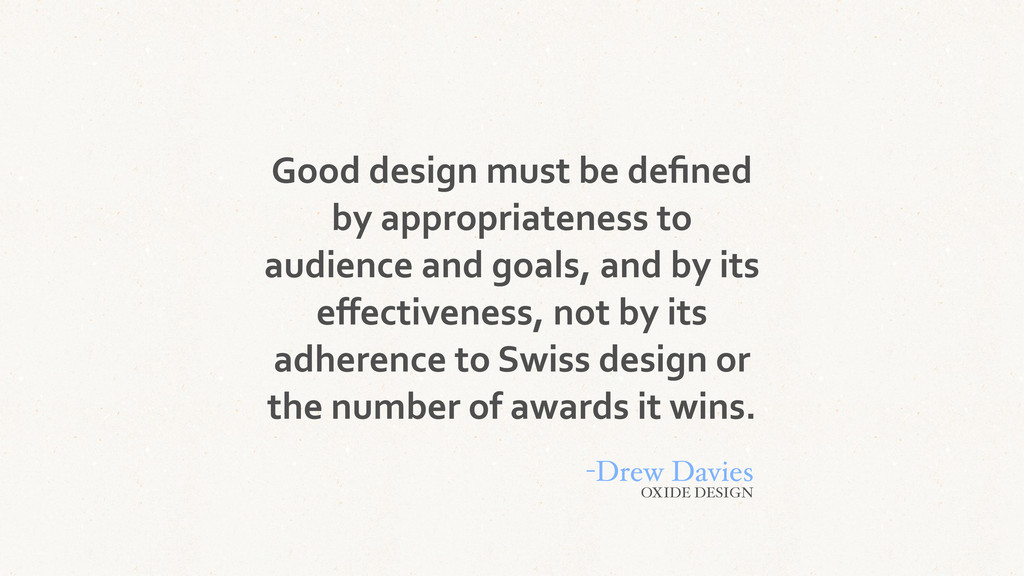 Good design must be defined  by...