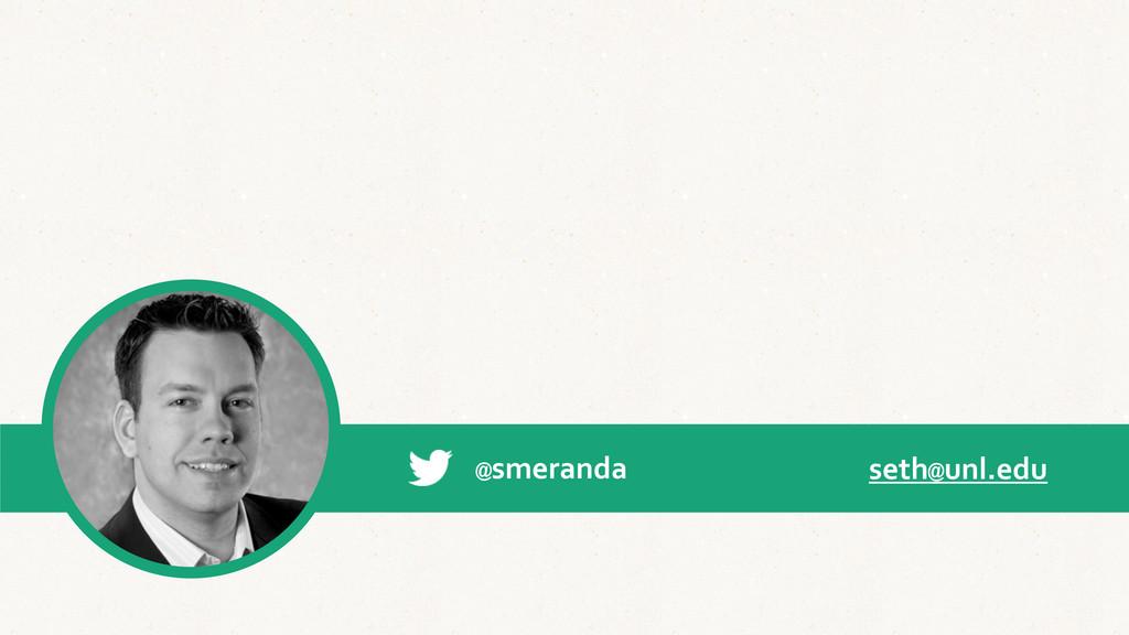 @smeranda seth@unl.edu