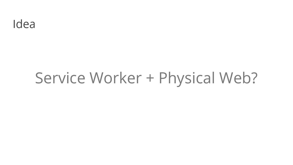 Service Worker + Physical Web? Idea