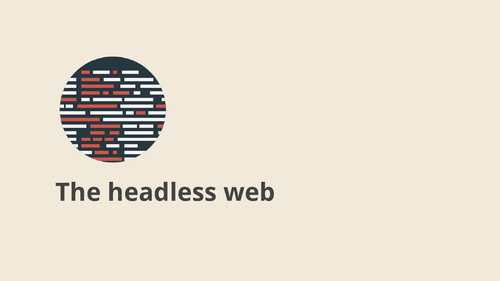 The headless web