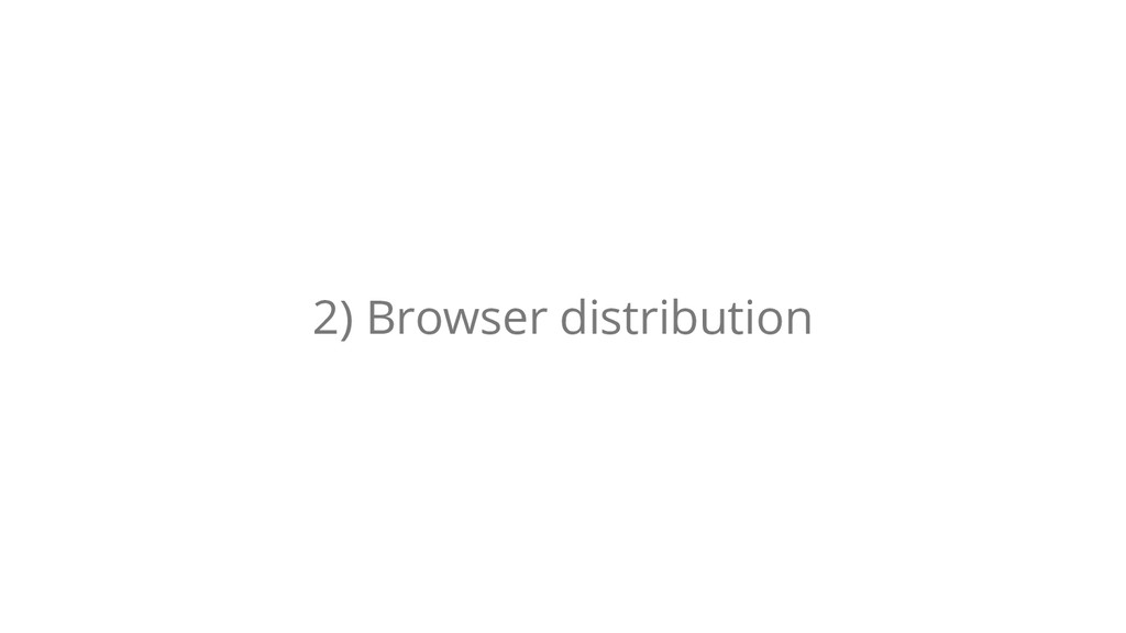 2) Browser distribution