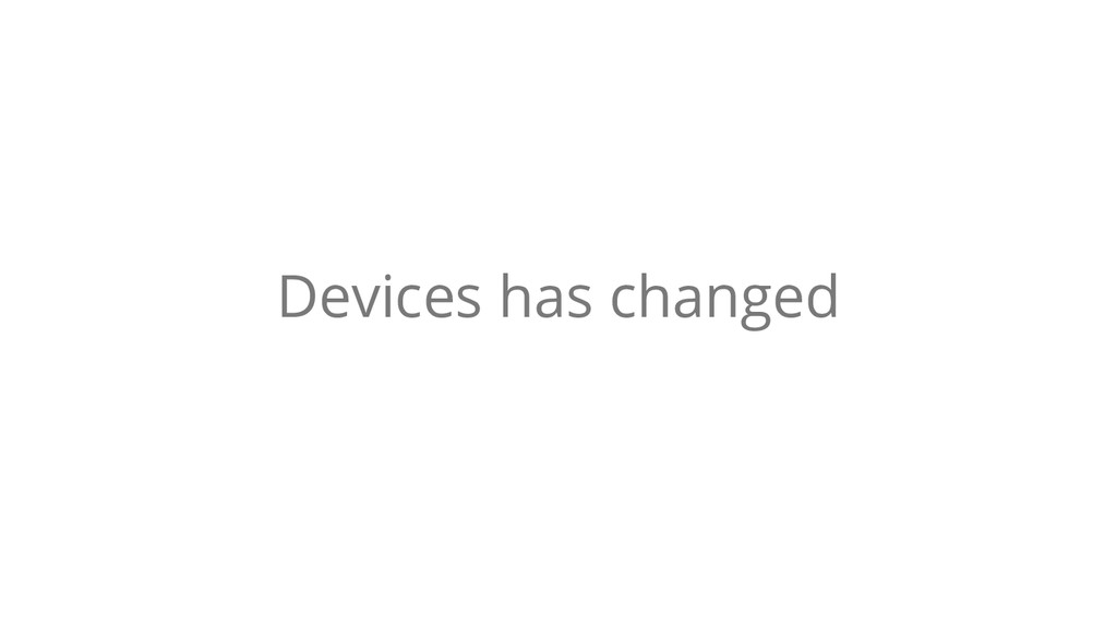 Devices has changed