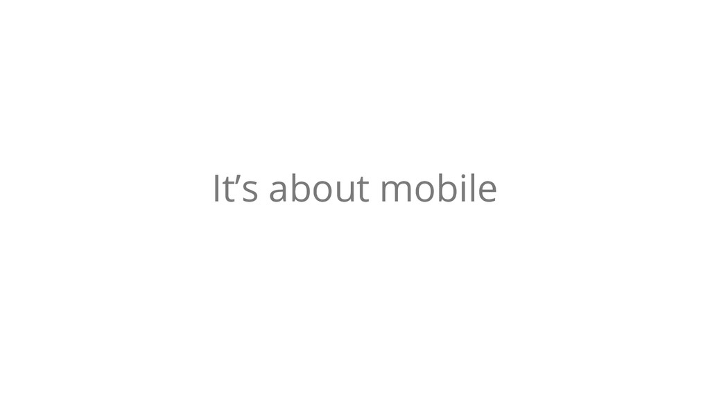 It's about mobile