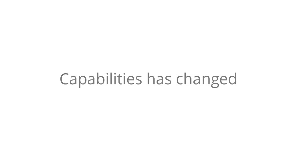 Capabilities has changed