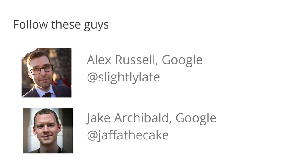 Alex Russell, Google @slightlylate Follow these...