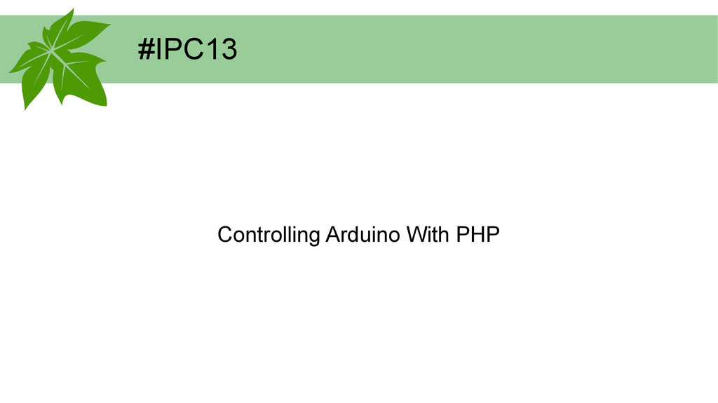#IPC13 Controlling Arduino With PHP