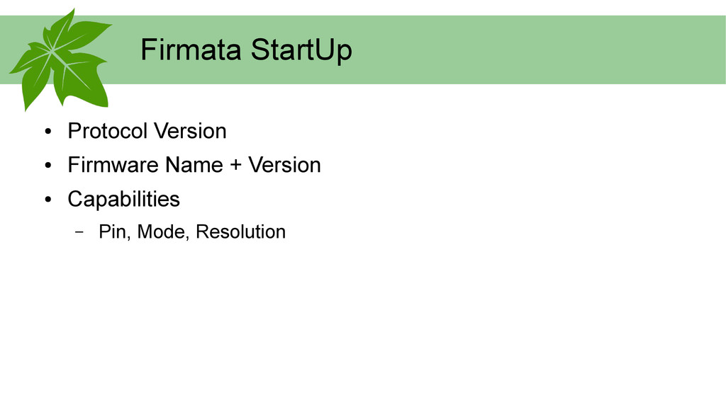 Firmata StartUp ● Protocol Version ● Firmware N...