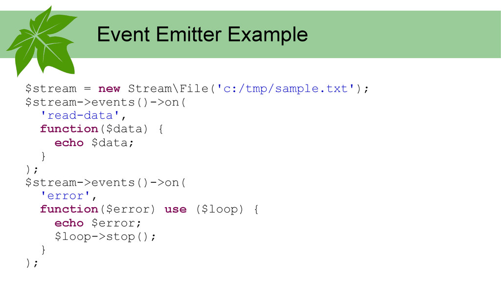 Event Emitter Example $stream = new Stream\File...