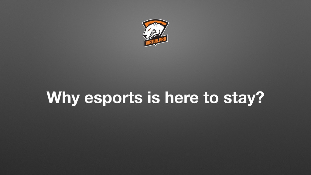 Why esports is here to stay?
