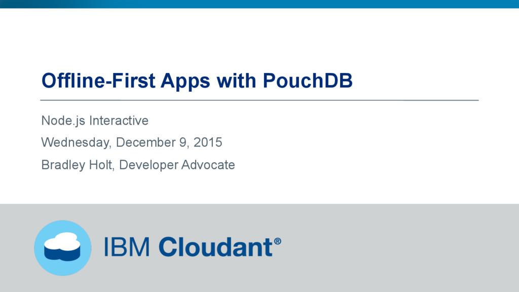 @BradleyHolt! Offline-First Apps with PouchDB N...