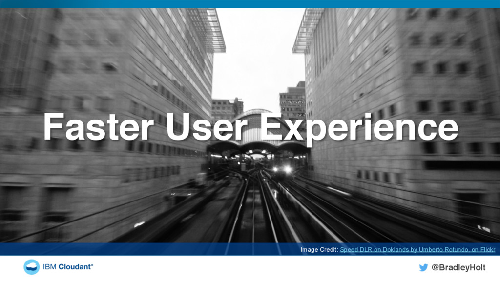 @BradleyHolt! Faster User Experience! Image Cre...