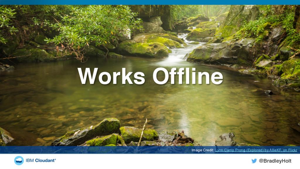 @BradleyHolt! Works Offline! Image Credit: Lynn ...