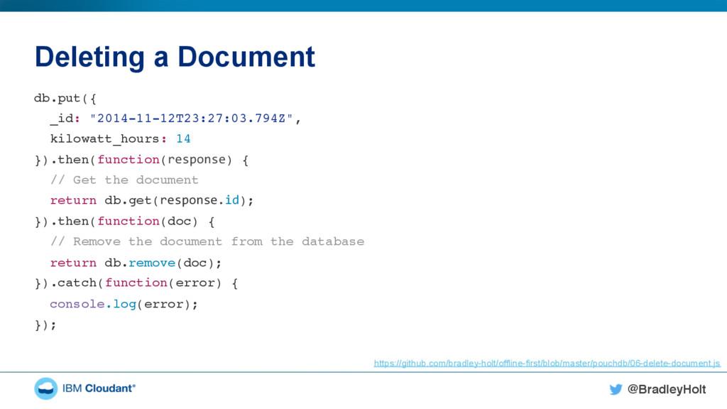 "@BradleyHolt! Deleting a Document db.put({"" _id..."