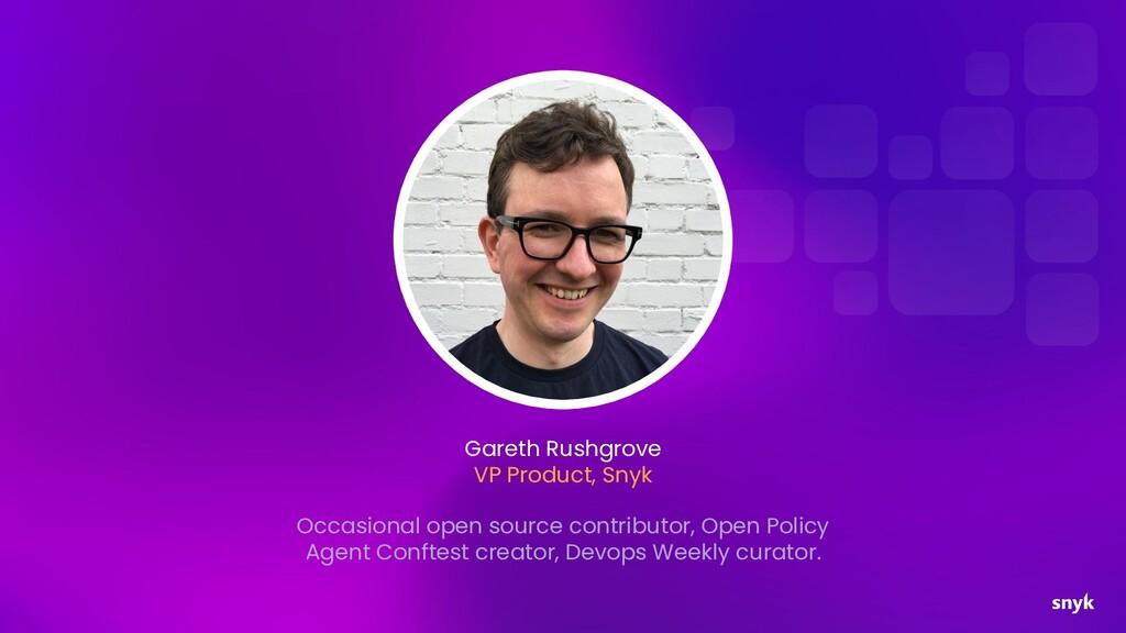 Gareth Rushgrove VP Product, Snyk Occasional op...