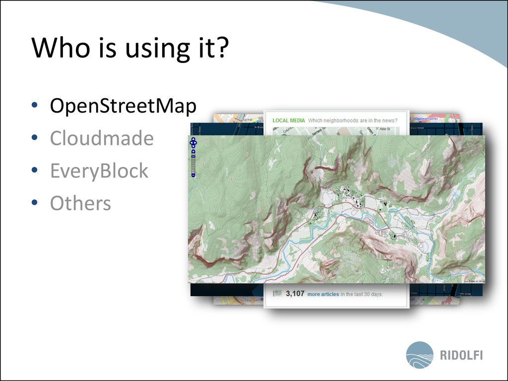 Who is using it? • OpenStreetMap • Cloudmade • ...