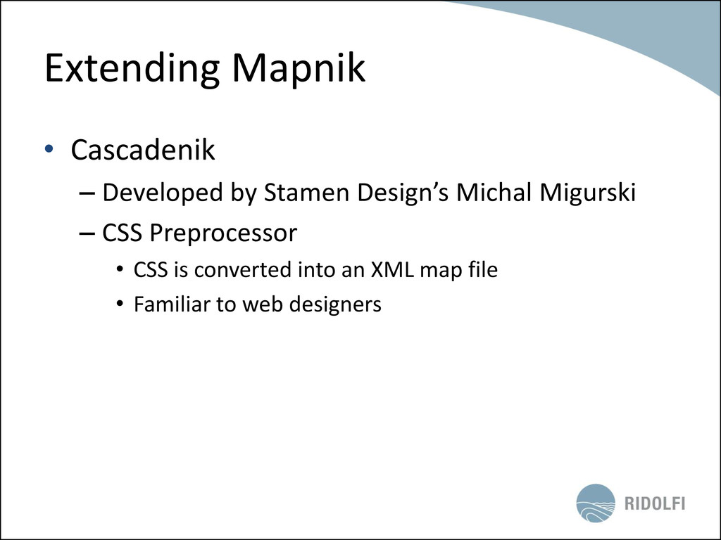Extending Mapnik • Cascadenik – Developed by St...