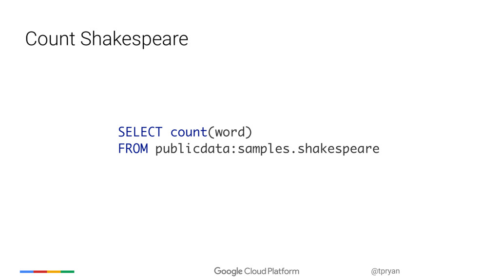 @tpryan Count Shakespeare SELECT count(word) FR...