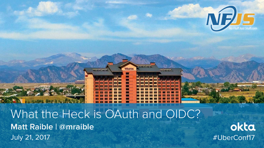 Matt Raible | @mraible What the Heck is OAuth a...