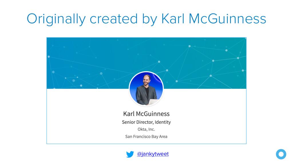 Originally created by Karl McGuinness @jankytwe...