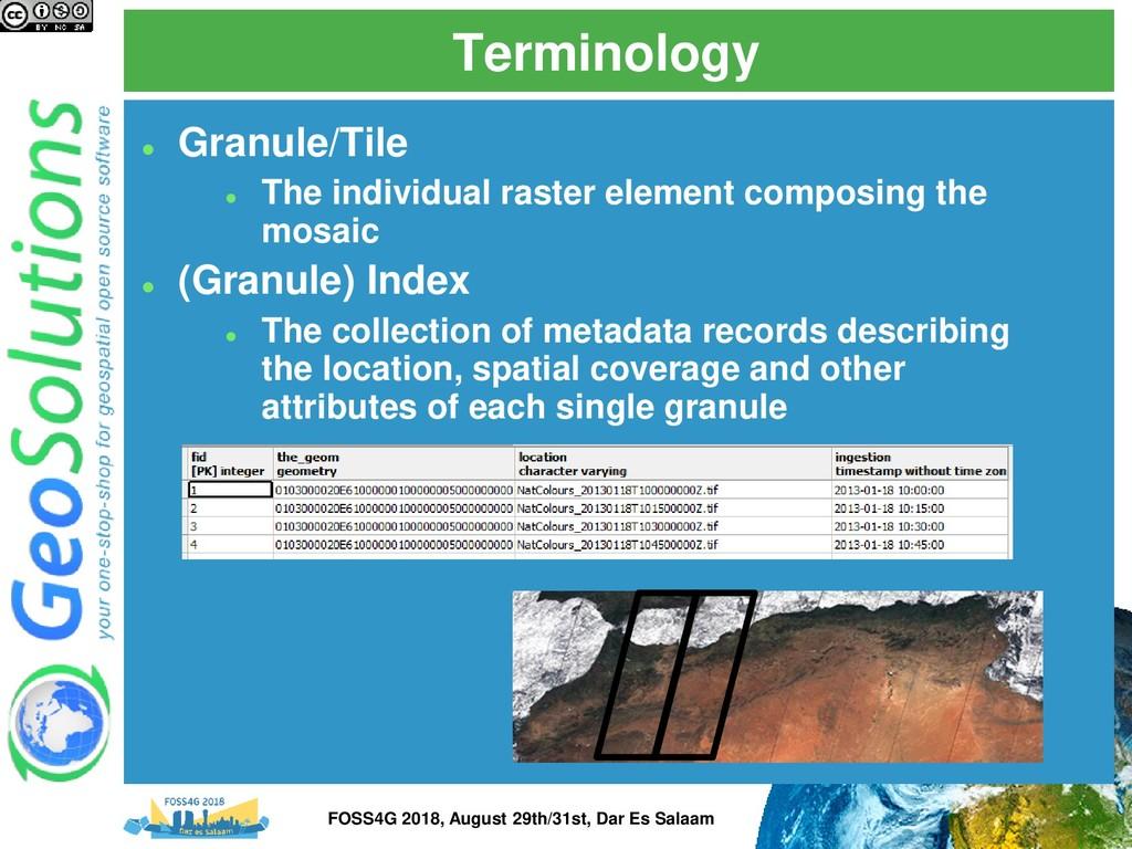 Terminology ⚫ Granule/Tile ⚫ The individual ras...