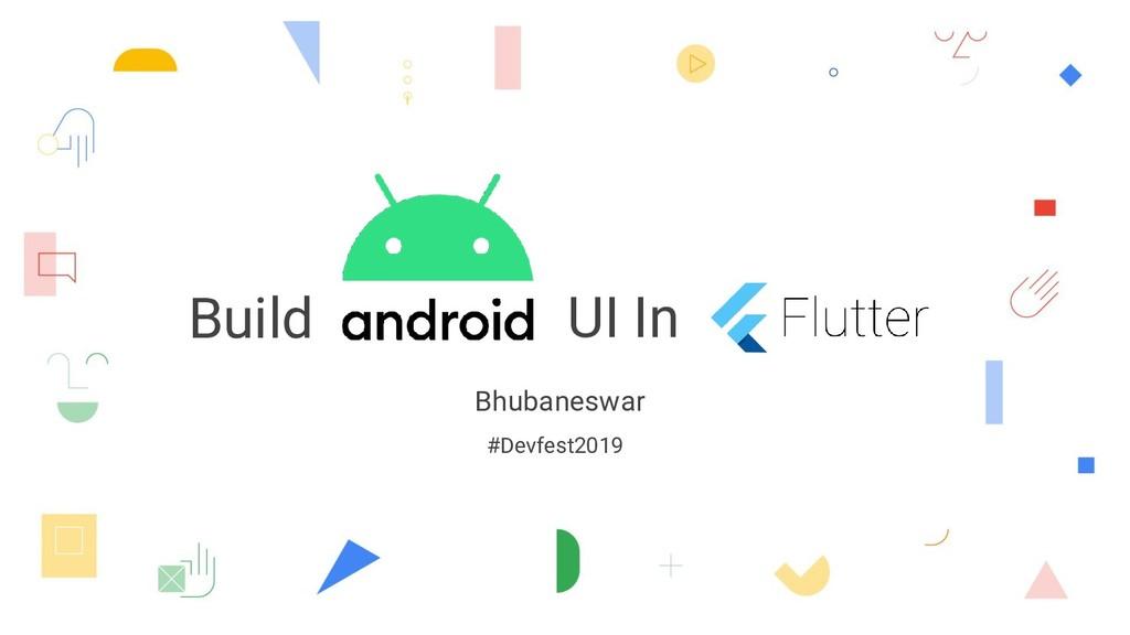 Build UI In Bhubaneswar #Devfest2019