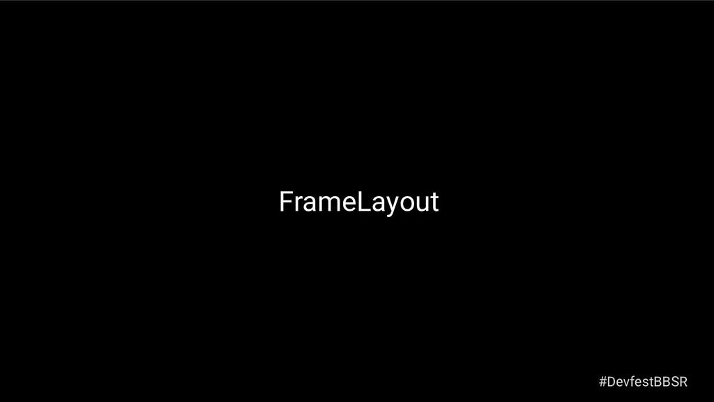 FrameLayout #DevfestBBSR