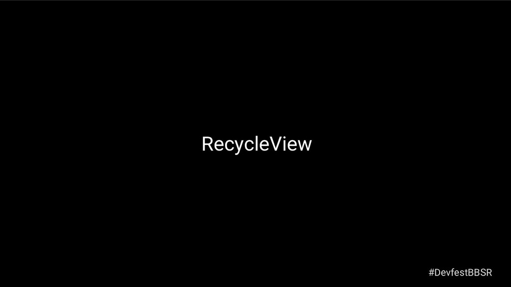 RecycleView #DevfestBBSR