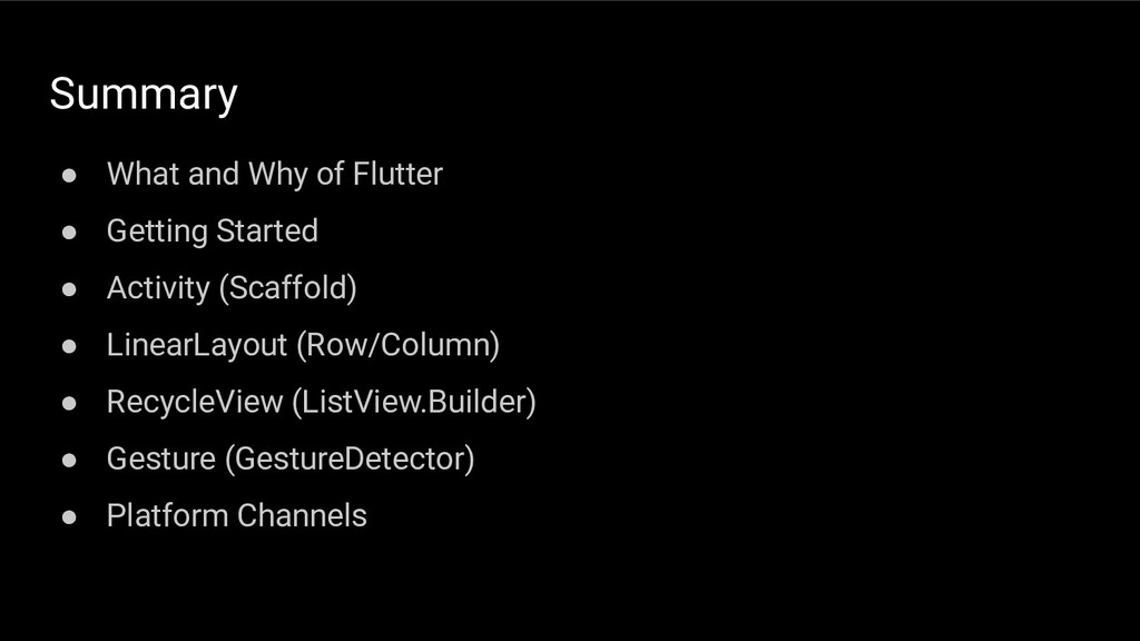 Summary ● What and Why of Flutter ● Getting Sta...