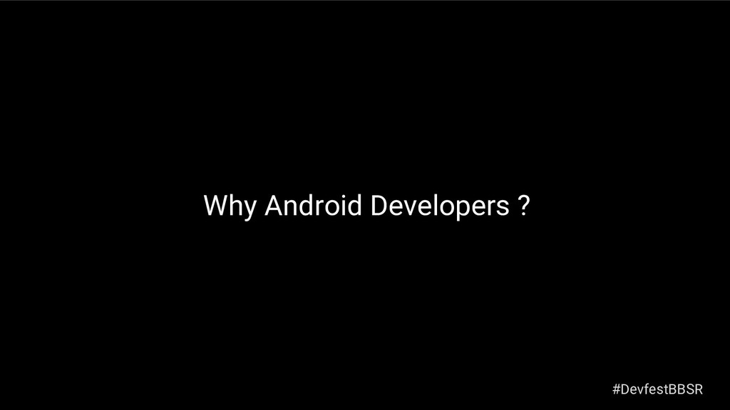 Why Android Developers ? #DevfestBBSR