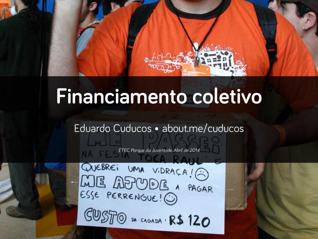 Financiamento coletivo ! Eduardo Cuducos • abo...