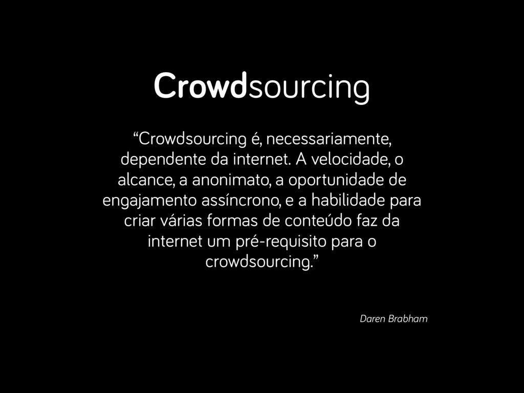 """Crowdsourcing ! """"Crowdsourcing é, necessariamen..."""