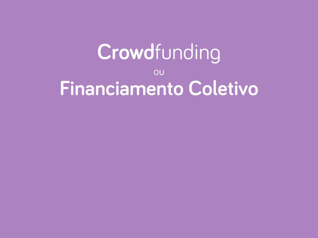 Crowdfunding ou Financiamento Coletivo