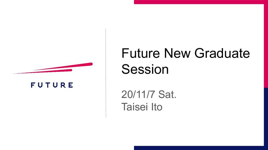Future New Graduate Session 20/11/7 Sat. Taisei...