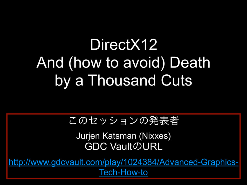 DirectX12 And (how to avoid) Death by a Thousan...