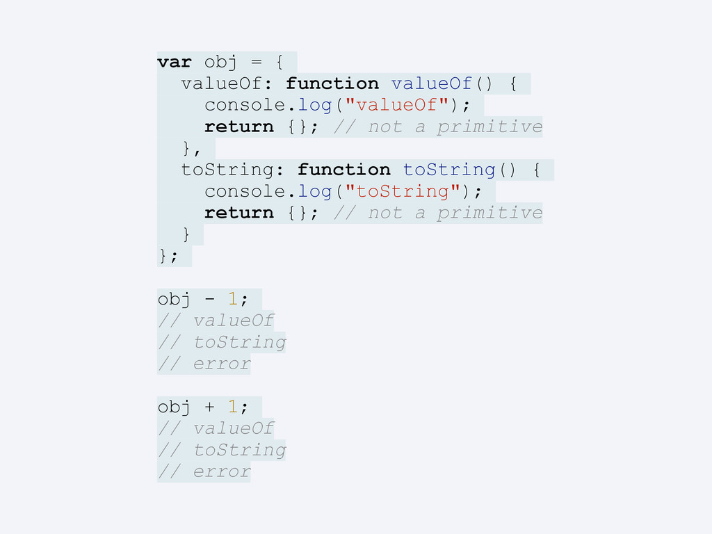 var obj = { valueOf: function valueOf() { conso...