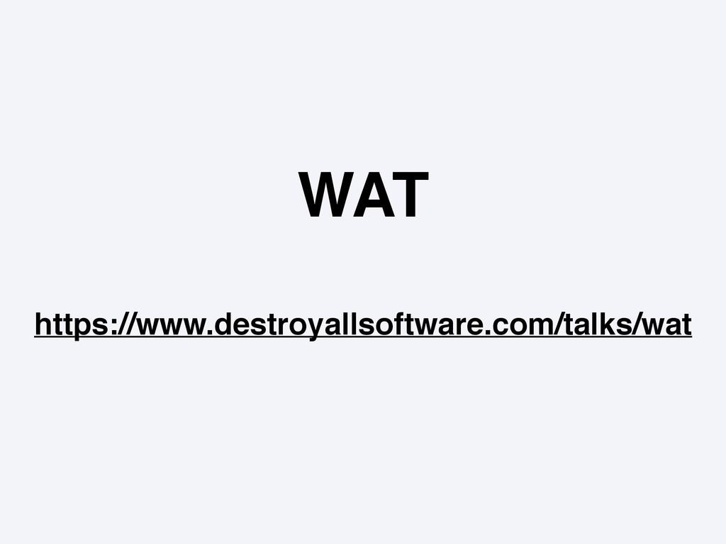 WAT https://www.destroyallsoftware.com/talks/wat