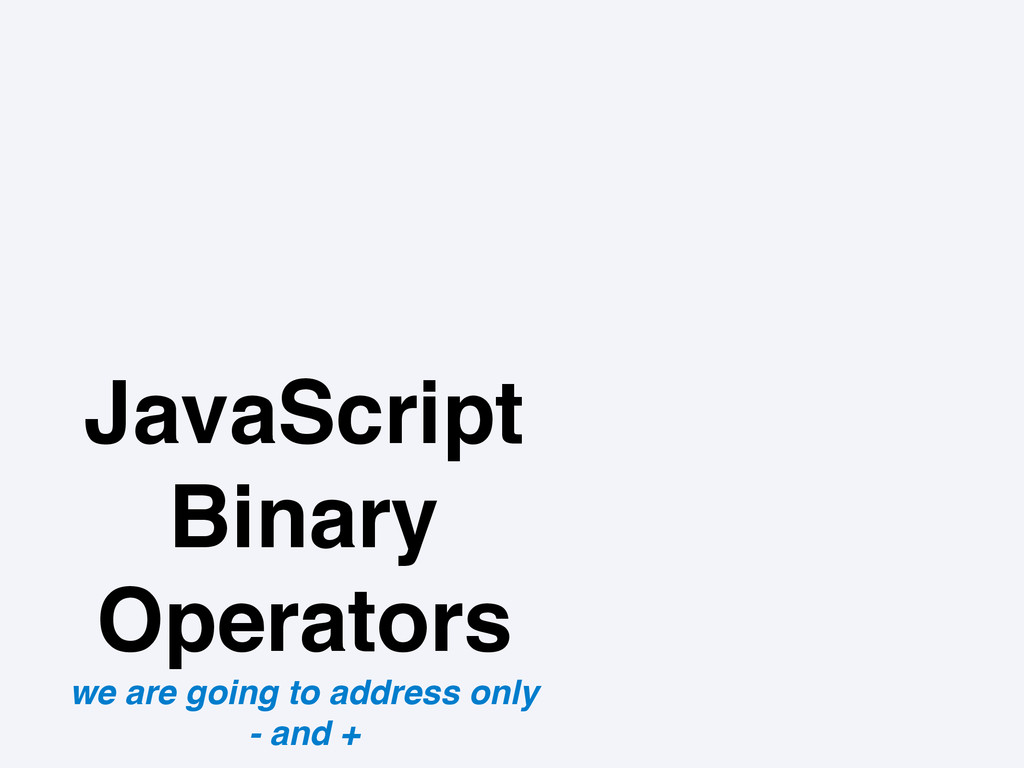 JavaScript Binary Operators we are going to add...