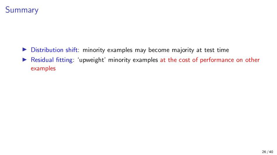 Summary Distribution shift: minority examples m...