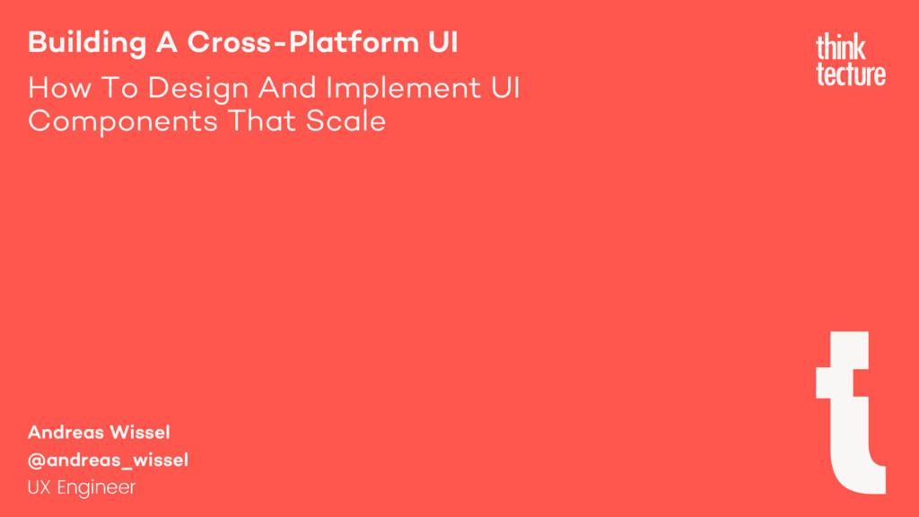 Building A Cross-Platform UI How To Design And ...