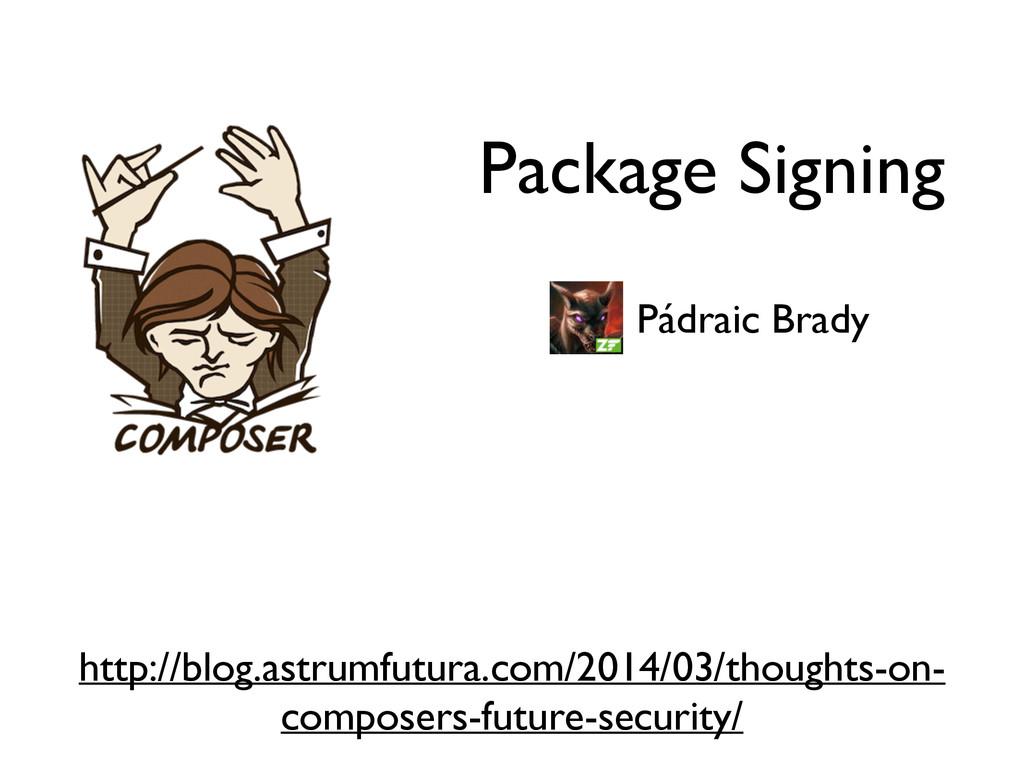 Package Signing Pádraic Brady http://blog.astru...