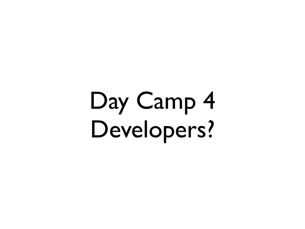 Day Camp 4 Developers?