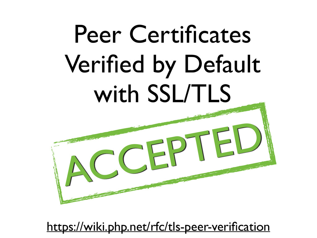Peer Certificates Verified by Default