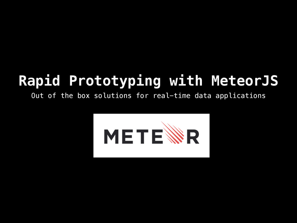 Rapid Prototyping with MeteorJS Out of the box ...