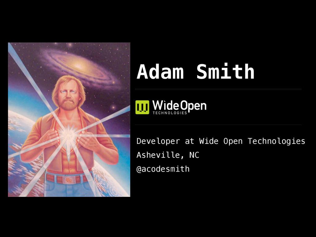 Adam Smith Developer at Wide Open Technologies ...