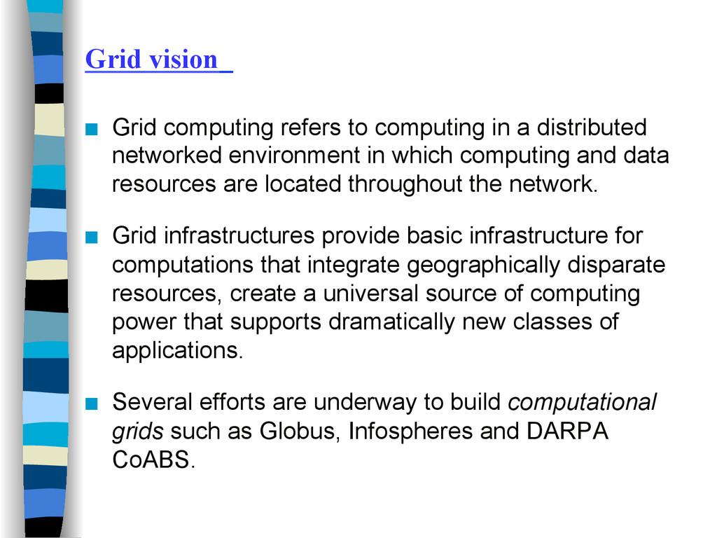 Grid vision ■ Grid computing refers to computi...