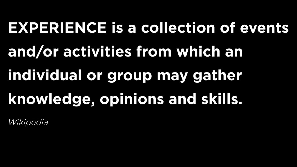 EXPERIENCE is a collection of events and/or act...
